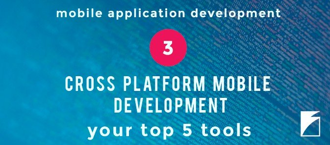 Top 5 Tools for Cross Platform Mobile Development