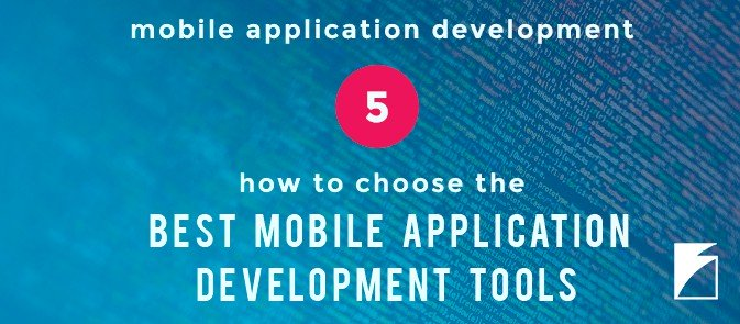 How to Choose the Best Mobile Application Development Tools